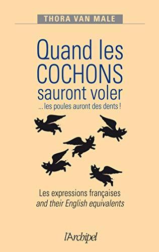 9782809812701: Quand les cochons sauront voler: Les expressions françaises et leur équivalent anglais