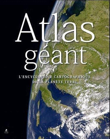 9782809901948: Atlas géant : L'encyclopédie cartographique de la planète terre