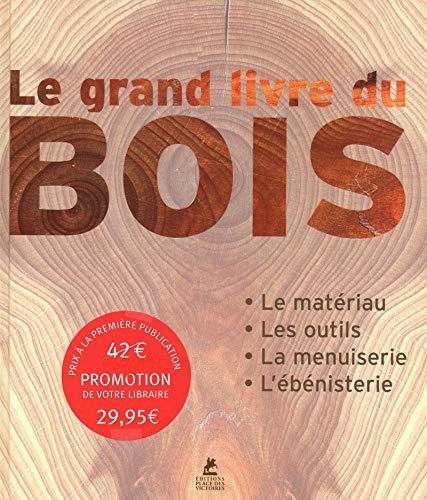 9782809901979: Le Grand livre du bois : Le matériau - Les outils - La menuiserie - L'ébénisterie
