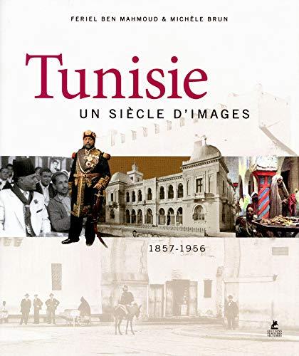 Tunisie un siècle d'images: Feriel Ben Mahmoud, Michèle Brun