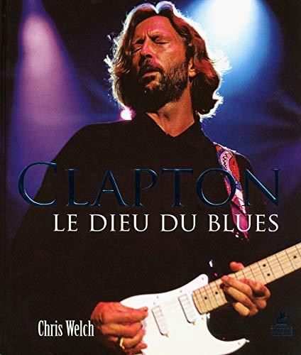 9782809907148: ERIC CLAPTON, LE DIEU DU BLUES