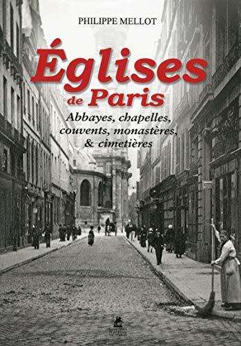 églises de Paris ; abbayes, chapelles, couvents, monastères et cimetières: ...