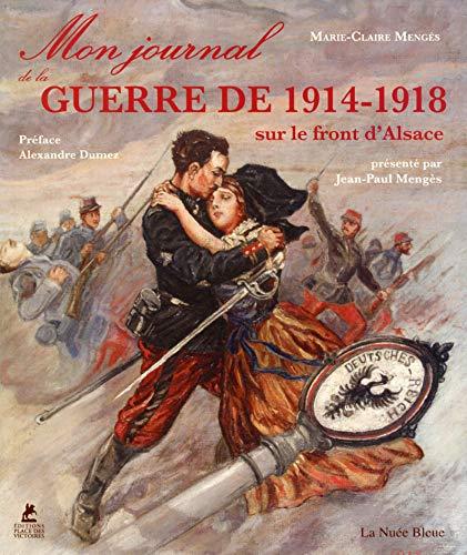 Mon journal de la Guerre de 1914-18: Marie Claire Menges