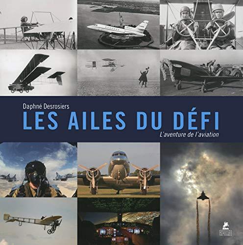 Ailes Du Defi (Les) - l'Aventure De l'Aviation