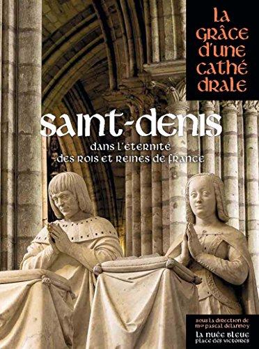 Saint-Denis : Dans l'éternité des rois et reines de France: Collectif; Pascal ...