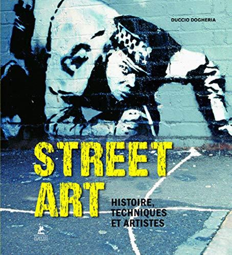 Street Art - Histoire, Techniques et Artistes - Duccio Dogheria
