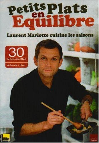 Petits plats en équilibre : Laurent Mariotte cuisine les saisons : Avec 30 fiches recettes ...