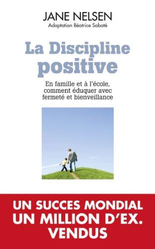 9782810005024: La discipline positive: EN FAMILLE ET A L'ECOLE COMMENT EDUQUER AVEC FERMETE ET BIENVEILLANCE