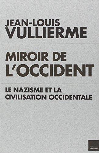 MIROIR DE L'OCCIDENT : LE NAZISME ET LA CIVILISATION OCCIDENTALE: VULLIERME JEAN-LOUIS