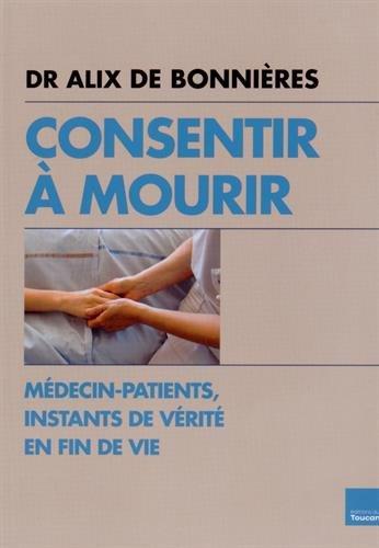 9782810006373: Consentir à mourir: Médecin et patients, instants de vérité en fin de vie