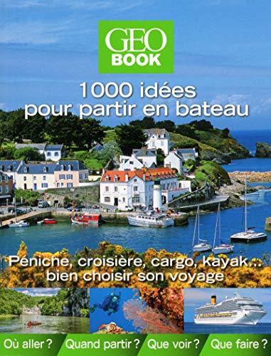1000 idees pour partir en bateau: Dominique Le Brun