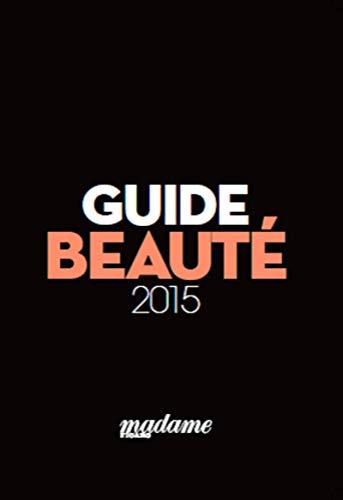 GUIDE BEAUTÉ 2015 MADAME FIGARO: COLLECTIF