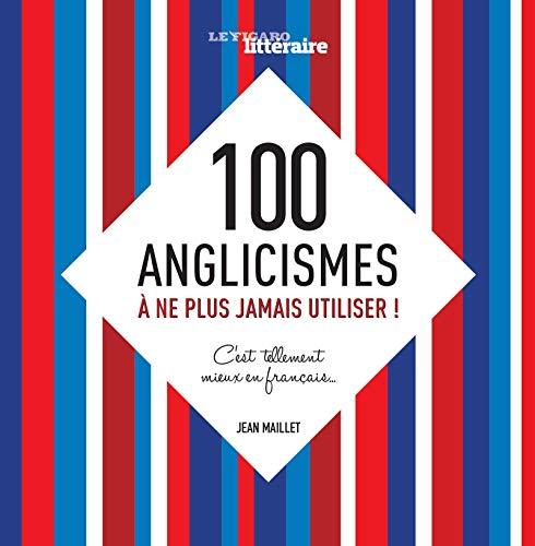 100 ANGLICISMES À NE PLUS JAMAIS UTILISER : C'EST TELLEMENT MIEUX EN FRANÇAIS: ...