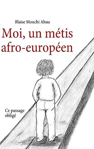 9782810604005: Moi, un métis afro-européen : Ce passage obligé