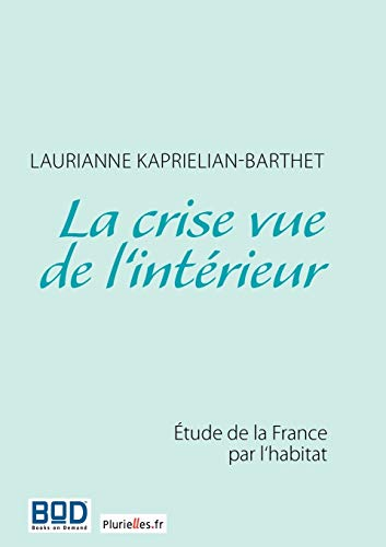 9782810607716: La crise vue de l'int�rieur : Etude de la France par l'habitat