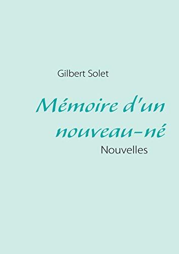 Mémoire d'un nouveau-né (French Edition): Gilbert Solet