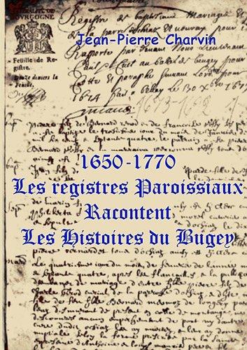 9782810615186: 1650-1770 LES REGISTRES PAROISSAUX RACONTENT LES HISTOIRES DU BUGEY (French Edition)