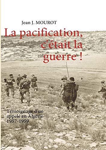 9782810615315: La pacification, c'était la guerre ! : Témoignage d'un appelé en Algérie 1957-1959