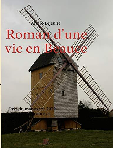 9782810615797: Roman d'une vie en Beauce : Prix du manuscrit 2009 du pays de Beauce et du pays Dunois