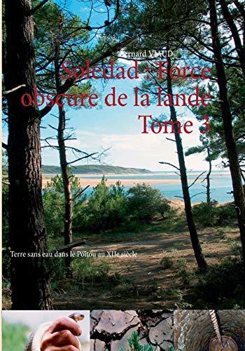 Soledad: Force Obscure de La Lande Tome: Viaud, Bernard