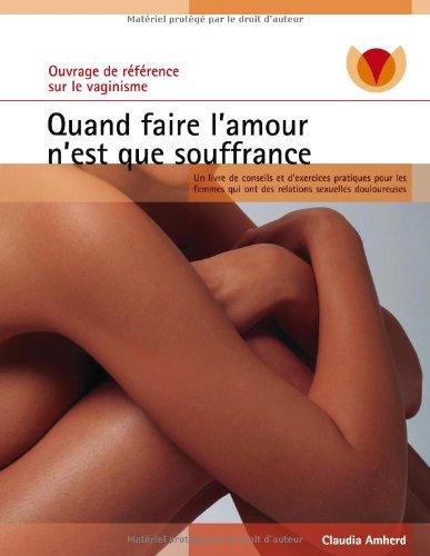 9782810617661: Quand faire l'amour n'est que souffrance : Un livre de conseils et d'exercices pratiques pour les femmes qui ont des relations sexuelles douloureuses