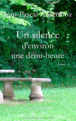Un silence d'environ une demi-heure - Ansermoz, Jean-pascal