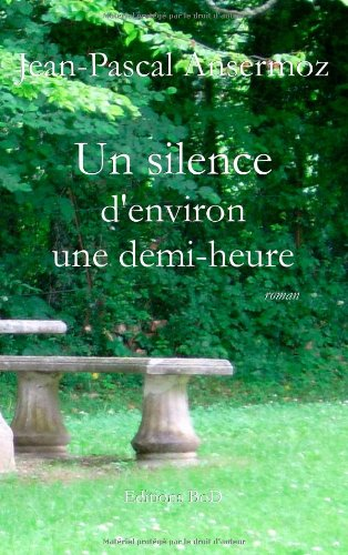 Un silence d'environ une demi-heure - Jean-Pascal Ansermoz