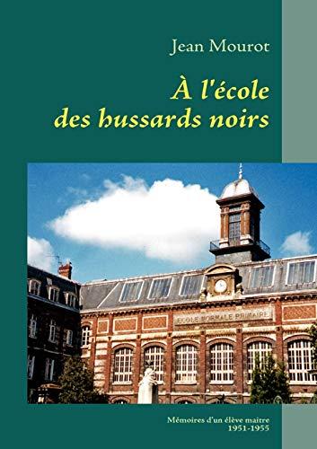 L Cole Des Hussards Noirs: Jean MOUROT