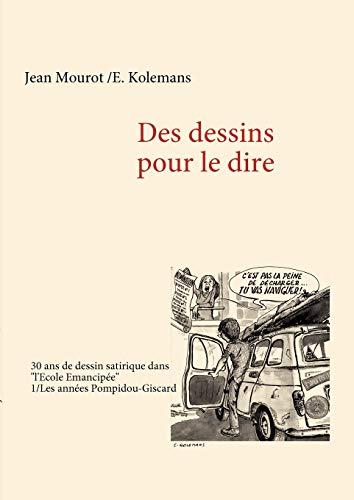 9782810619368: Des dessins pour le dire : Tome 1 : les ann�es Pompidou-Giscard