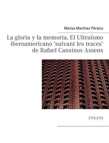 9782810623600: La gloria y la memoria. El Ultraísmo iberoamericano 'suivant les traces' de Rafael Cansinos Assens