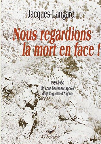 9782810624553: nous regardions la mort en face ! 1959-1960 un sous-lieutenant appelé dans la guerre d'Algérie