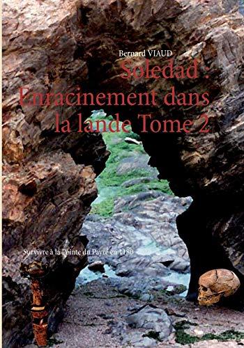 Soledad: Enracinement Dans La Lande Tome 2: Viaud, Bernard