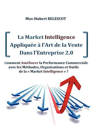 9782810626588: La Market Intelligence Appliqu E L'Art de La Vente Dans L'Entreprise 2.0
