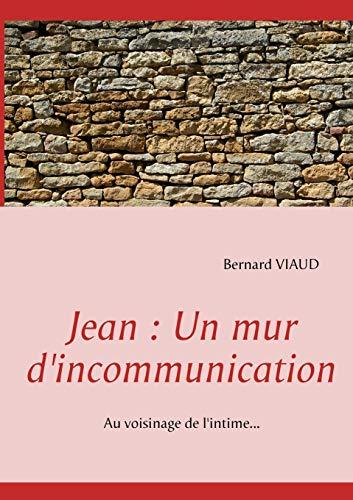 Jean: Un Mur D'Incommunication: Viaud, Bernard