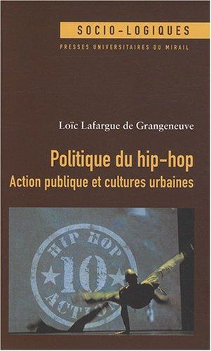 Politique du Hip Hop Action publique et cultures urbaines: Lafargue de Grangeneuve Loic