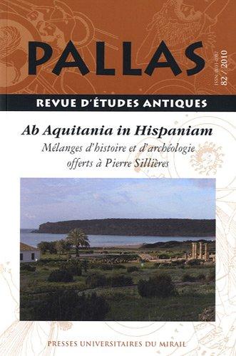 PALLAS, 82: AB AQUITANIA IN HISPANIAM. MELANGES D'HISTOIRE ET D'ARCHEOLOGIE OFFERTS A ...