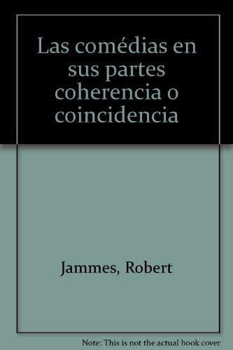"""""""las comedias en sus partes ; coherencia o coincidencia ?"""": Robert Jammes"""