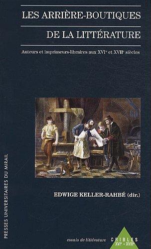 """""""les arrière-boutiques de la littérature ; auteur et imprimeurs-libraires au XVI..."""