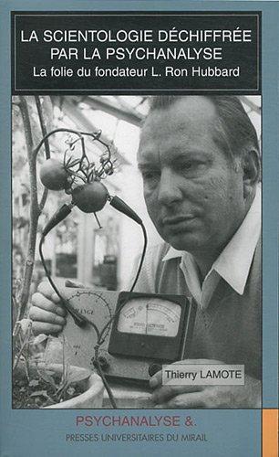 La scientologie déchiffrée par la psychanalyse : La folie du fondateur L. Ron Hubbard...