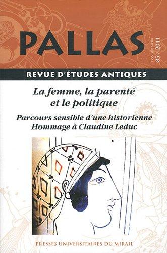 PALLAS, 85: LA FEMME, LA PARENTE ET LE POLITIQUE. PARCOURS SENSIBLE D'UNE HISTORIENNE: HOMMAGE...