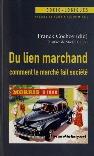 Du lien marchand : comment le marché fait société : Essai(s) de sociologie &...