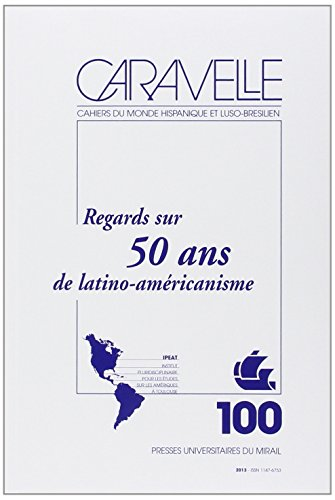 Caravelle No 100 Regards sur 50 ans de latino americanisme: Bertrand Michel