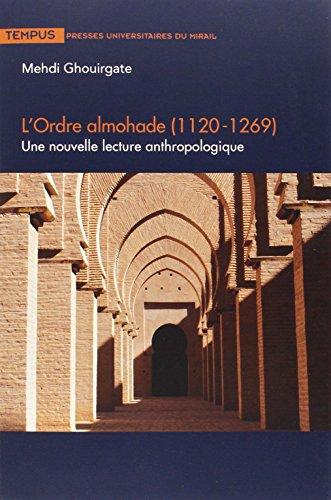 L'ordre almohade (1120-1269) : Une nouvelle lecture anthropologique