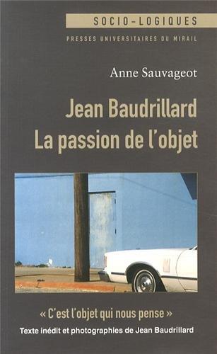 Jean Baudrillard La passion de l'objet C'est l'objet qui nous: Sauvageot Anne