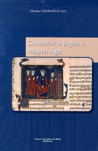 Conseiller les juges au Moyen Age: Martine Charageat