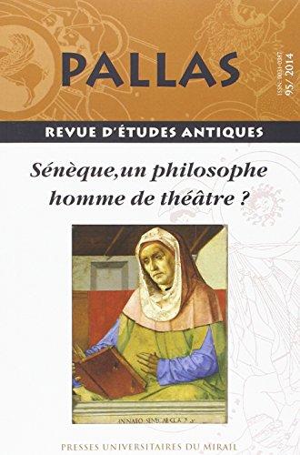 Pallas No 95 Seneque Un philosophe homme de theatre Actes de: Aygon Jean Pierre