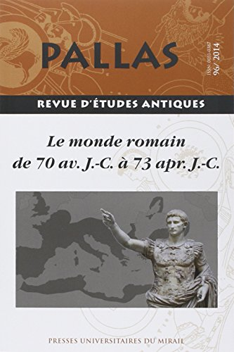 Pallas No 96 Le monde romain de 70 av JC a 73 apr JC Actes du: Collectif