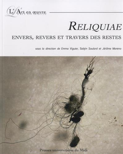 Reliquiae Envers revers et travers des restes: Moreno Jerome