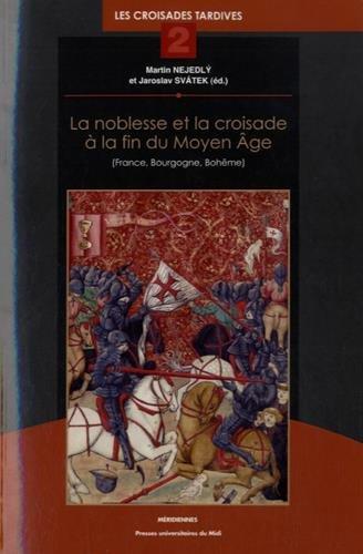 La noblesse et la croisade à la fin du Moyen Age (France, Bourgogne, Bohême) : Les ...