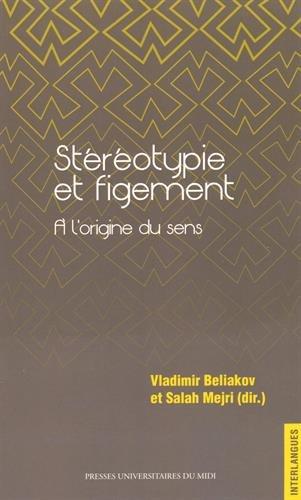 Stereotypie et figement A l'origine du sens: Beliakov Vladimir